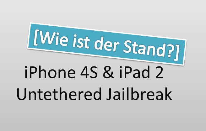 iPhone 4S und iPad 2 Untethered Jailbreak - Update