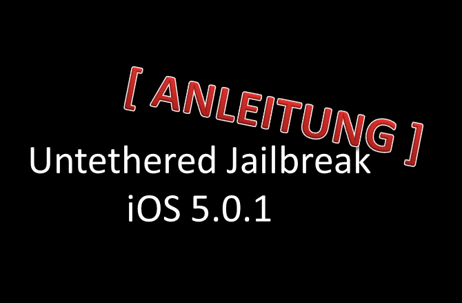 iPhone 4S Jailbreak & iPad 2 Untethered Jailbreak iOS 5.1 / iOS 5.0.1 / iOS 5.0 [Download + Anleitung]