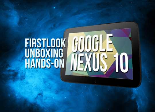 Google Nexus 10 Firstlook & Unboxing Video