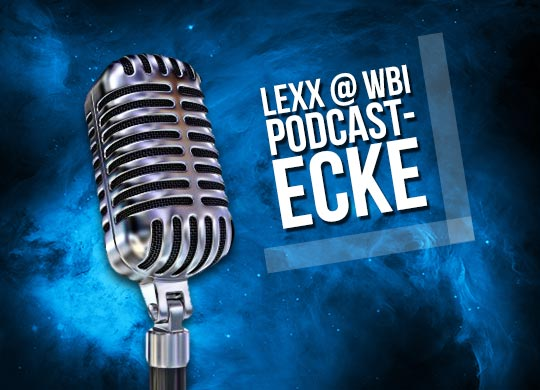 Flashback: WBI Podcast-Ecke @ Lexx